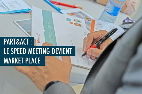 Le Speed Meeting devient le Market Place Part&Act